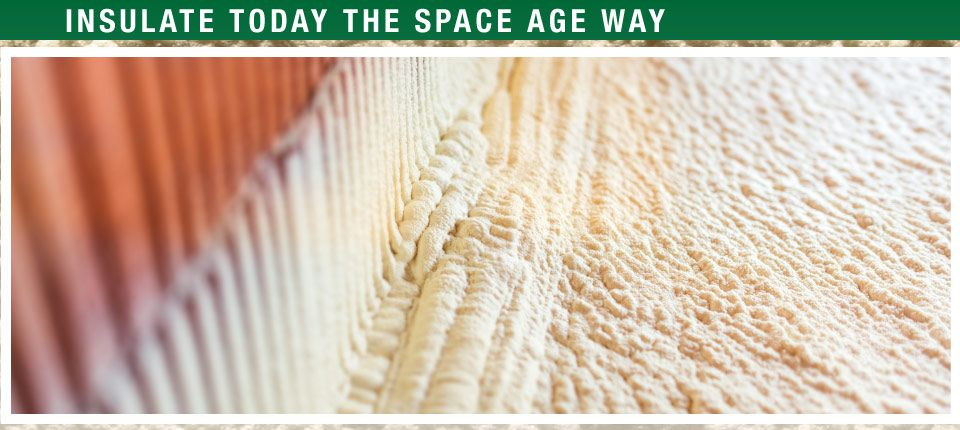 Insulate Today the Space Age Way | spray foam