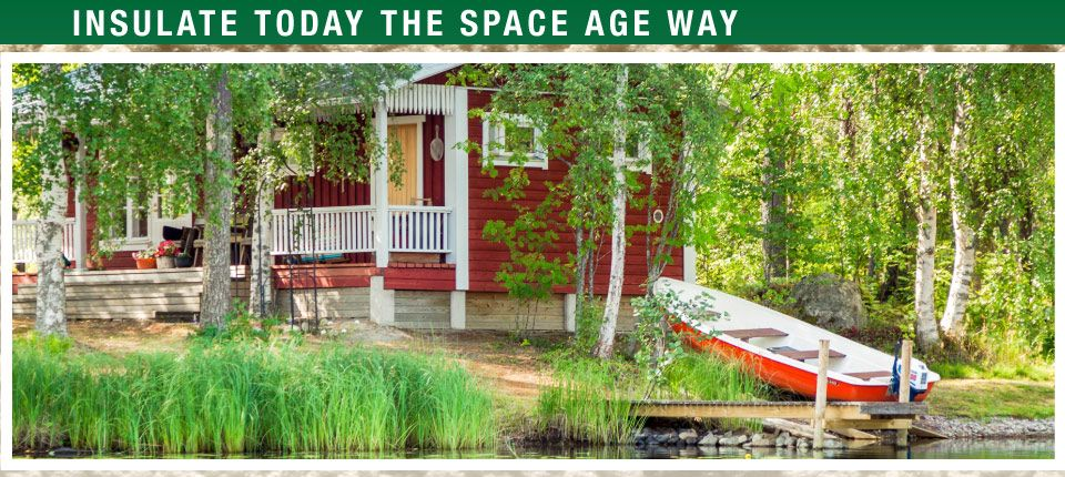 Insulate Today the Space Age Way | cottage